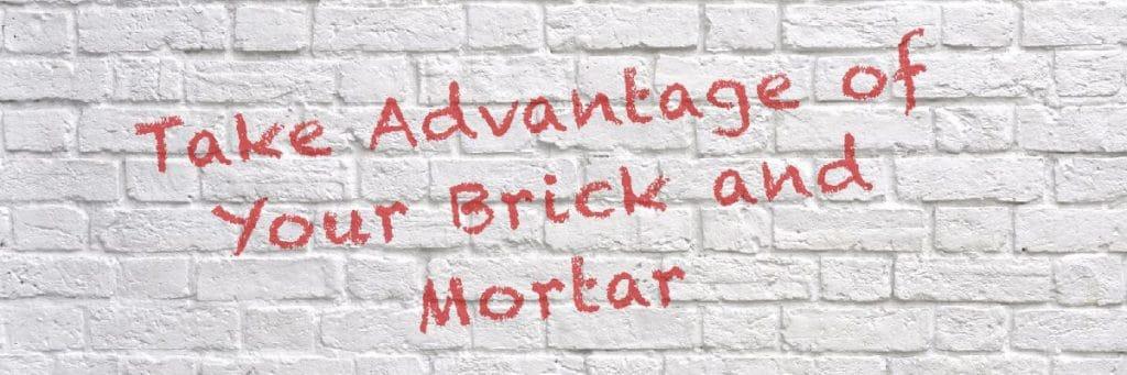 Brick and mortar advantage